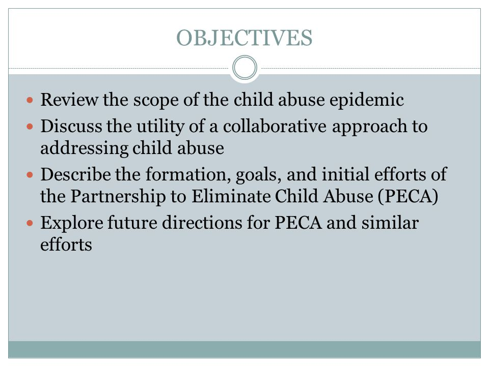 OBJECTIVES Review the scope of the child abuse epidemic