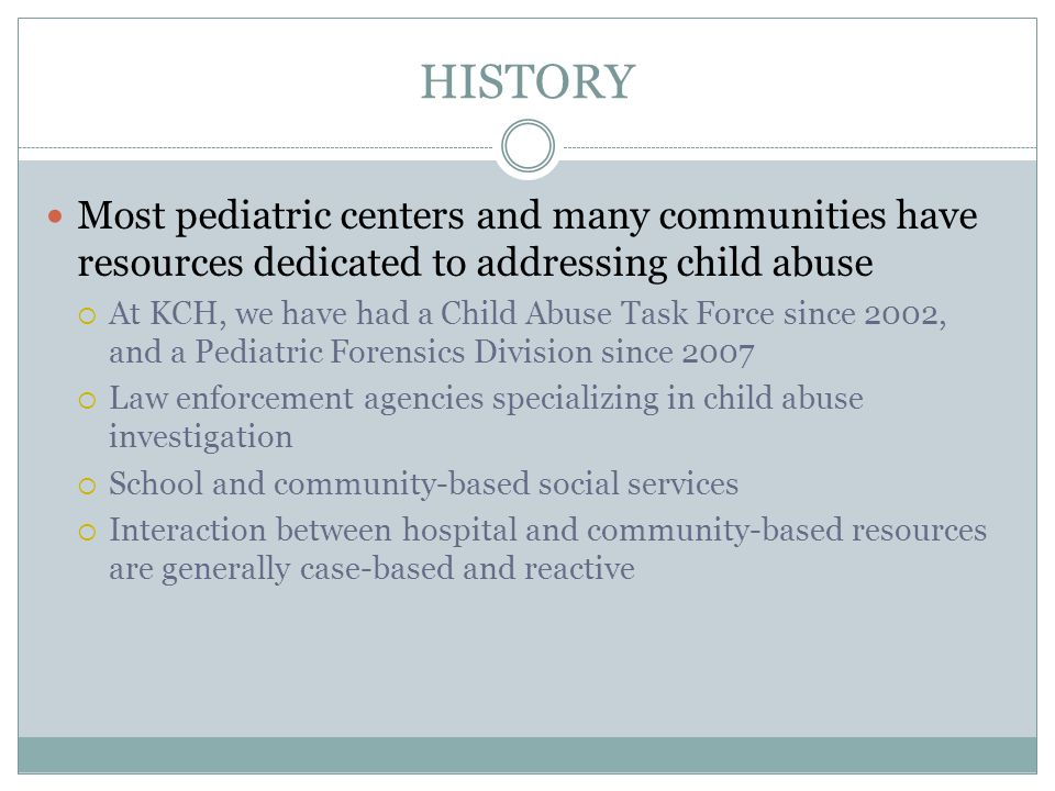 HISTORY Most pediatric centers and many communities have resources dedicated to addressing child abuse.