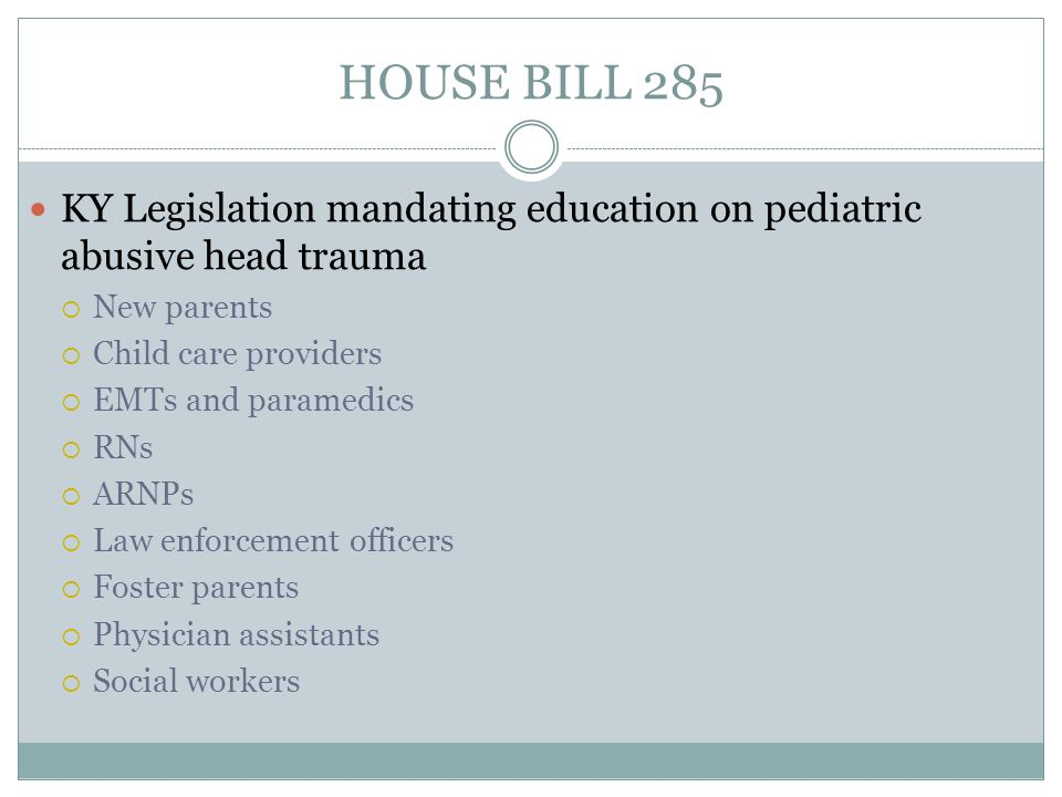 HOUSE BILL 285 KY Legislation mandating education on pediatric abusive head trauma. New parents. Child care providers.