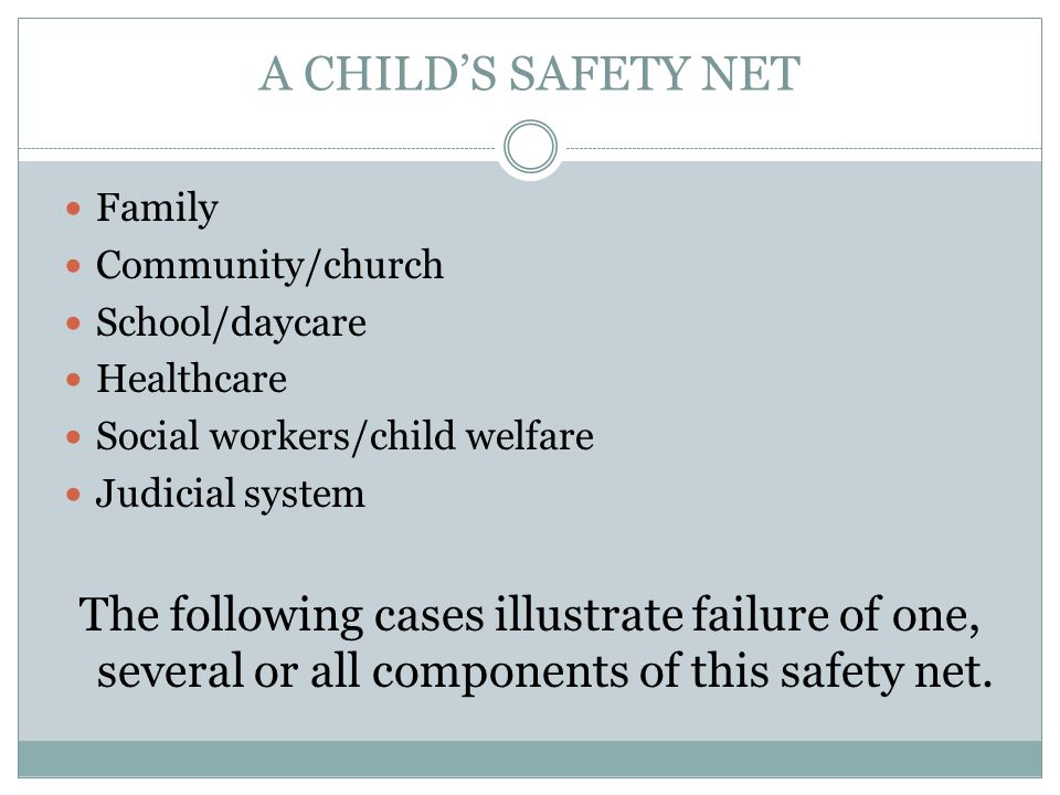 A CHILD'S SAFETY NET Family. Community/church. School/daycare. Healthcare. Social workers/child welfare.