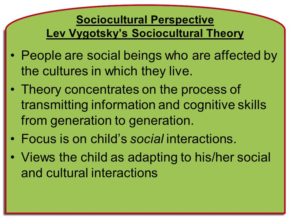 Sociocultural Perspective Lev Vygotsky's Sociocultural Theory