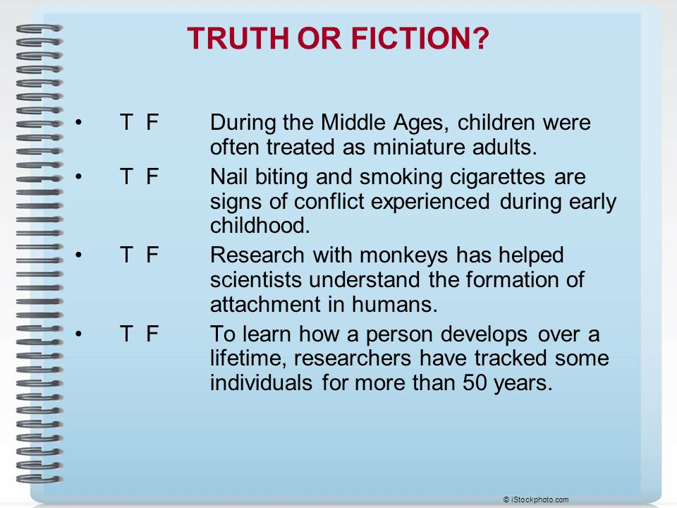 TRUTH OR FICTION T F During the Middle Ages, children were often treated as miniature adults.