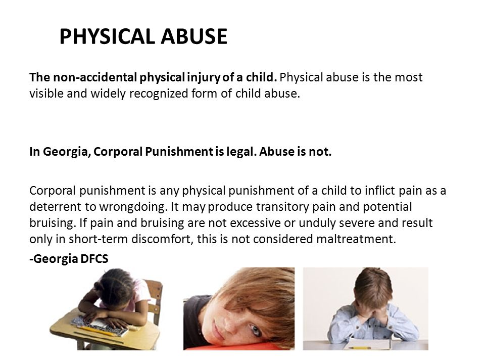 PHYSICAL ABUSE The non-accidental physical injury of a child. Physical abuse is the most visible and widely recognized form of child abuse.