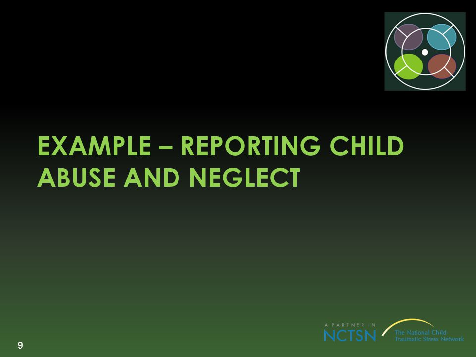 Example – reporting child abuse and neglect