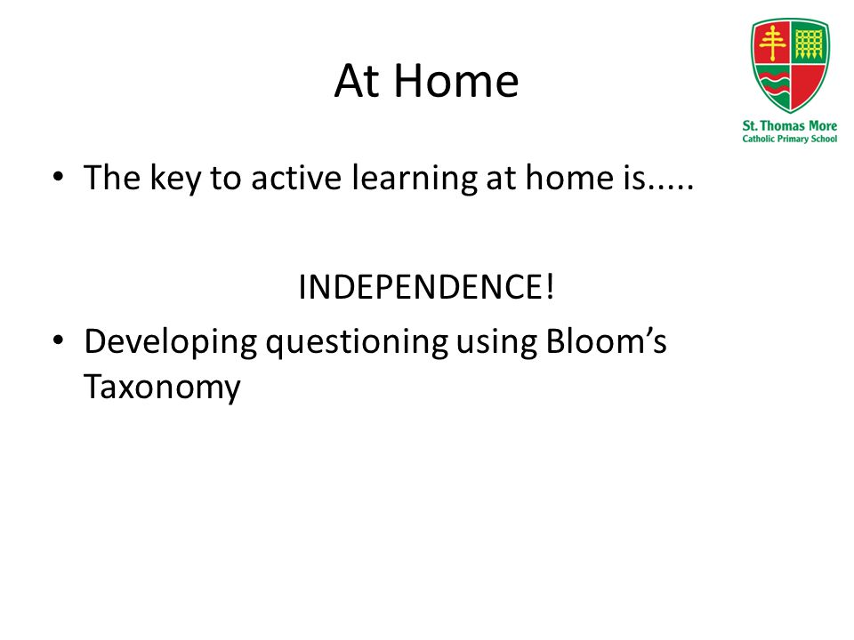 At Home The key to active learning at home is..... INDEPENDENCE!