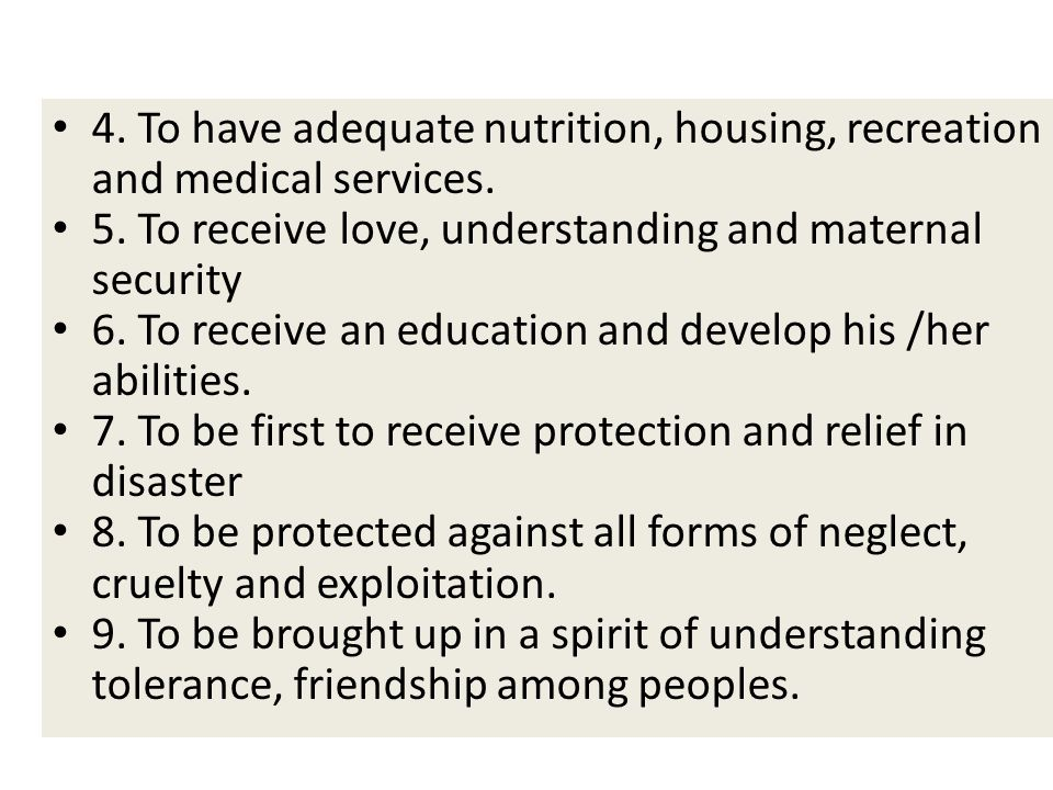 4. To have adequate nutrition, housing, recreation and medical services.