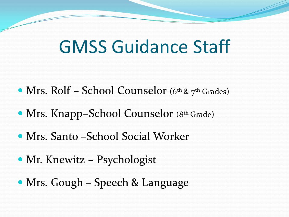 GMSS Guidance Staff Mrs. Rolf – School Counselor (6th & 7th Grades)