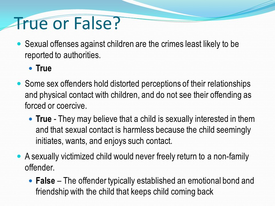 True or False Sexual offenses against children are the crimes least likely to be reported to authorities.