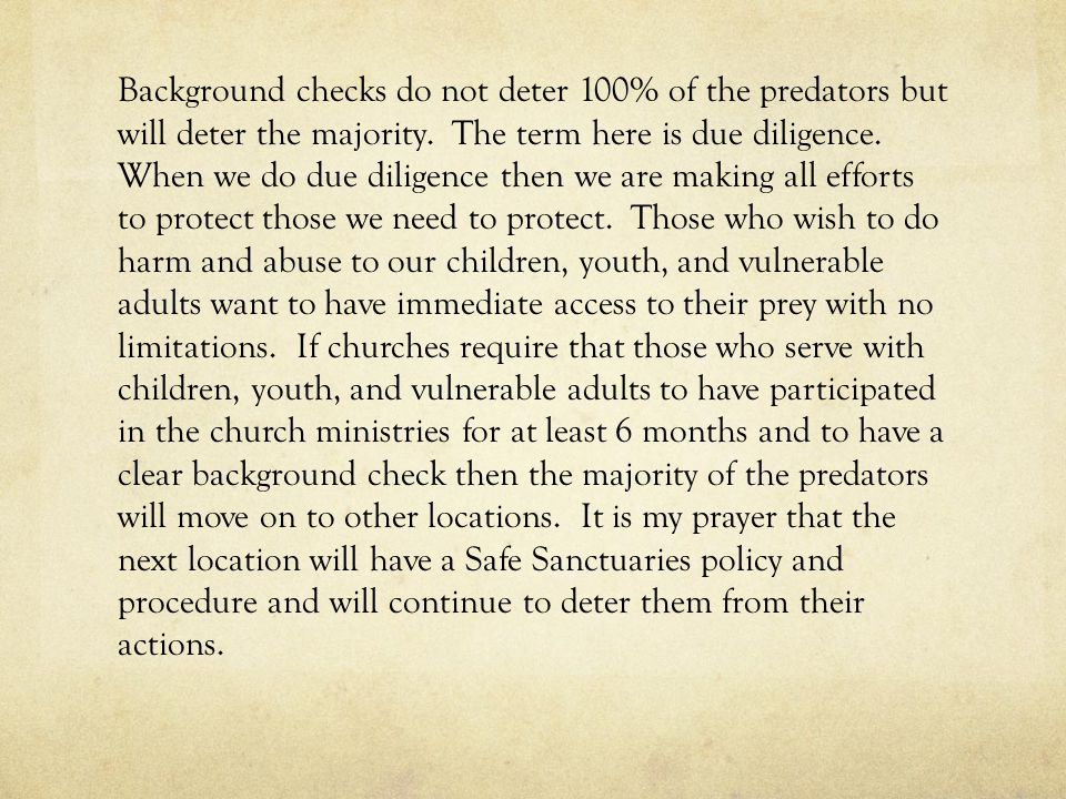 Background checks do not deter 100% of the predators but will deter the majority.