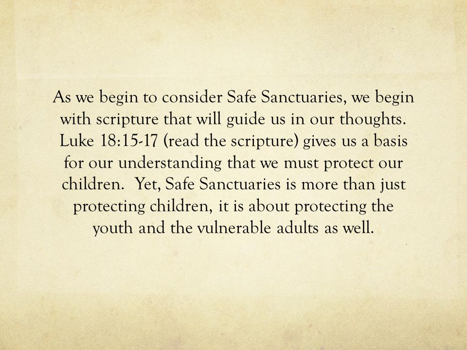 As we begin to consider Safe Sanctuaries, we begin with scripture that will guide us in our thoughts.