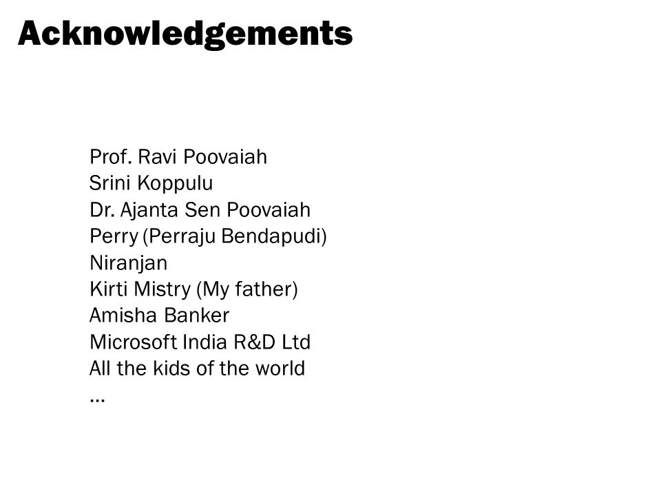 Acknowledgements Prof. Ravi Poovaiah Srini Koppulu