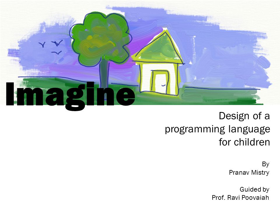Imagine Design of a programming language for children By Pranav Mistry