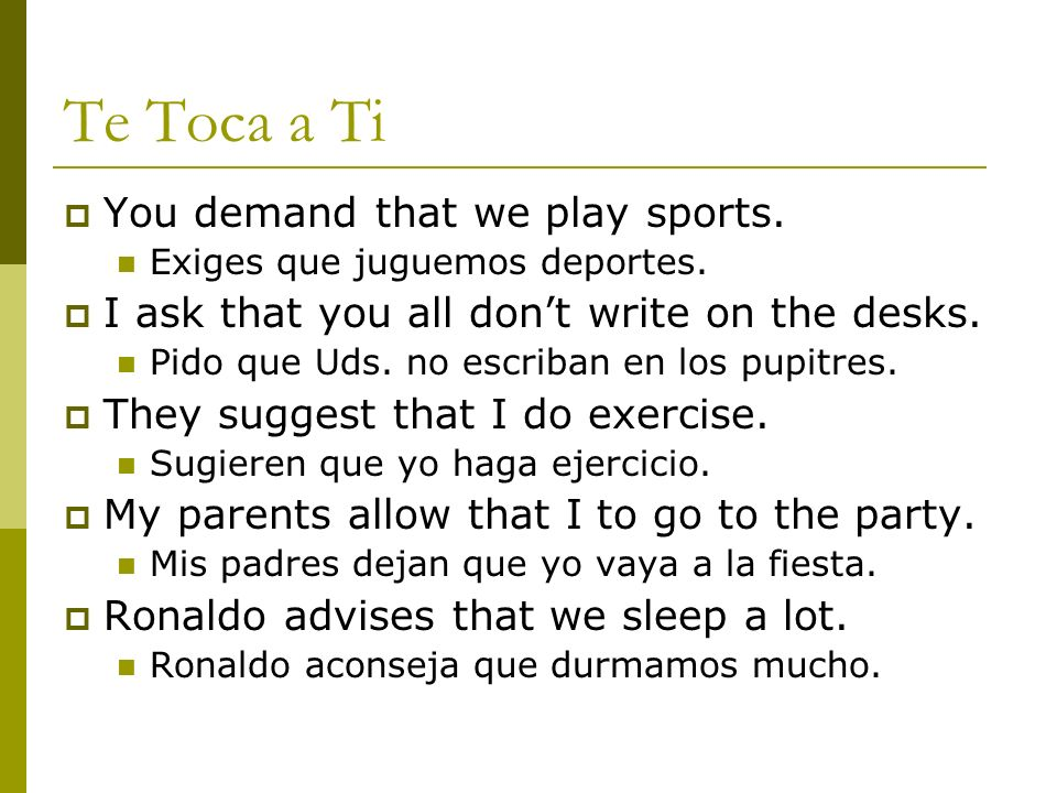 Te Toca a Ti You demand that we play sports.