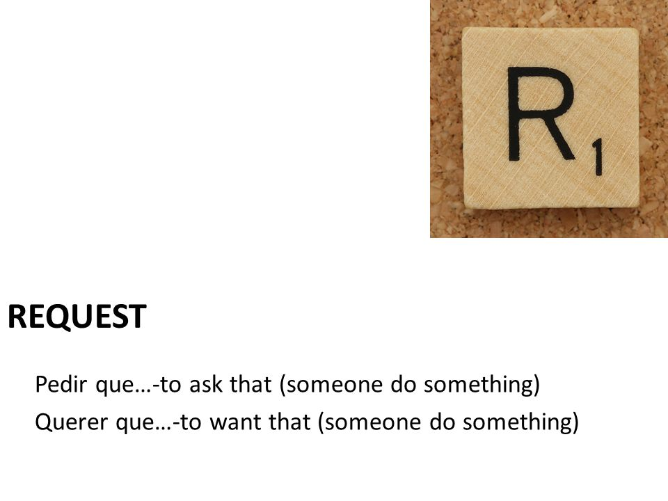 request Pedir que…-to ask that (someone do something)