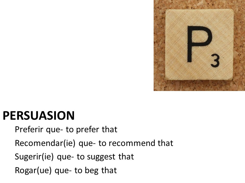 persuasion Preferir que- to prefer that