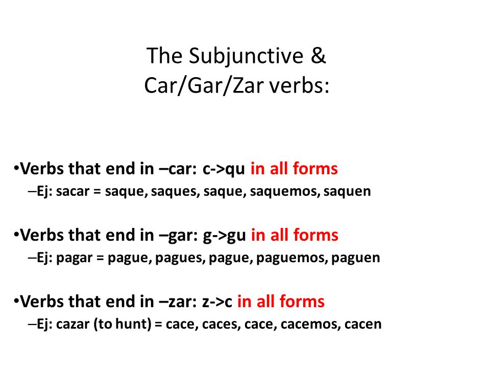 The Subjunctive & Car/Gar/Zar verbs: