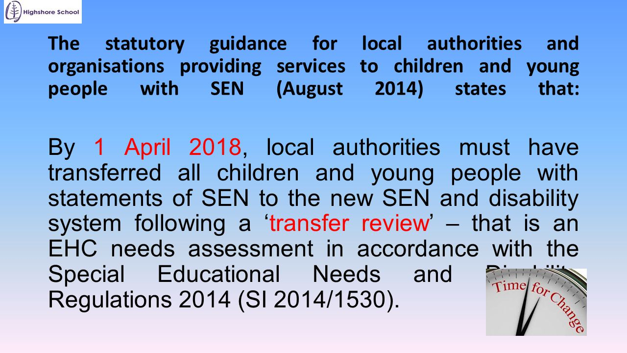 The statutory guidance for local authorities and organisations providing services to children and young people with SEN (August 2014) states that: