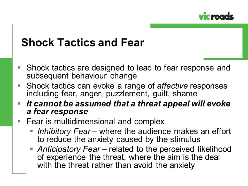 Shock Tactics and Fear Shock tactics are designed to lead to fear response and subsequent behaviour change.