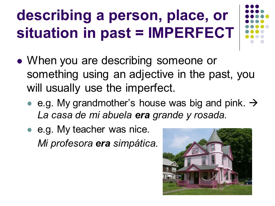describing a person, place, or situation in past = IMPERFECT