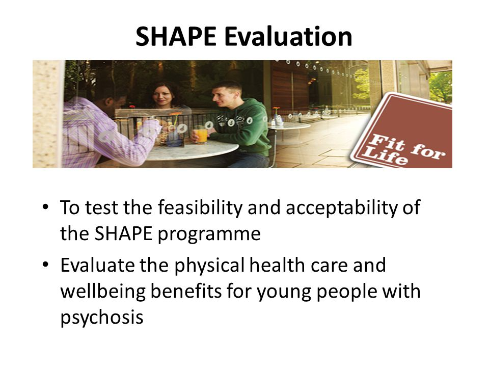 SHAPE Evaluation To test the feasibility and acceptability of the SHAPE programme.