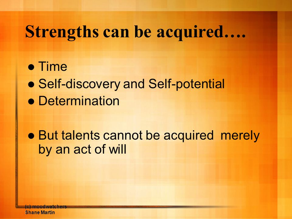 Strengths can be acquired….