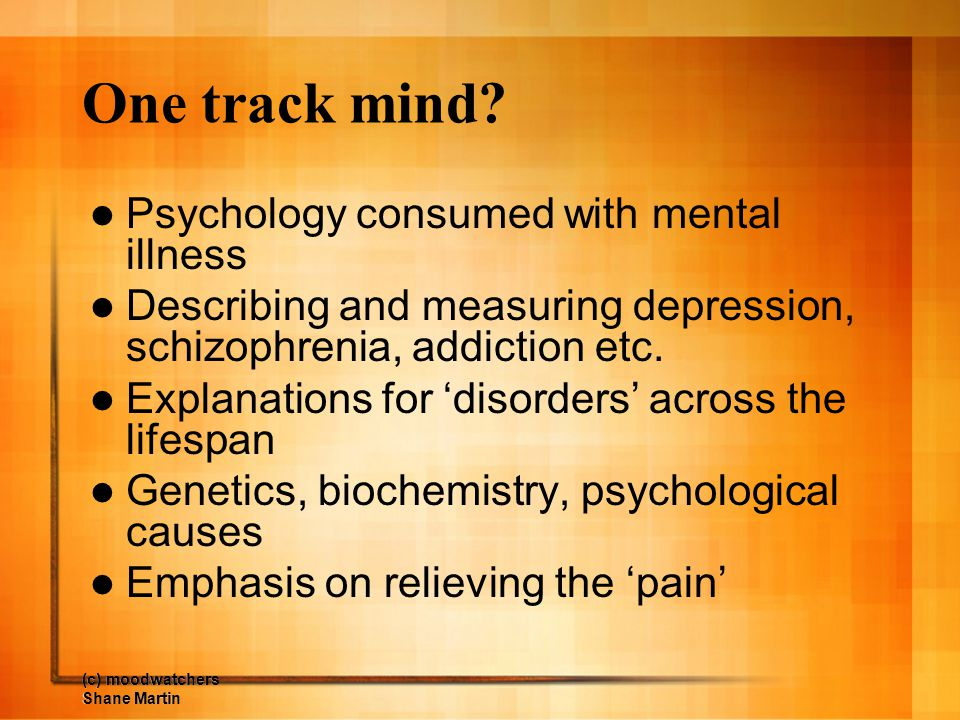 One track mind Psychology consumed with mental illness