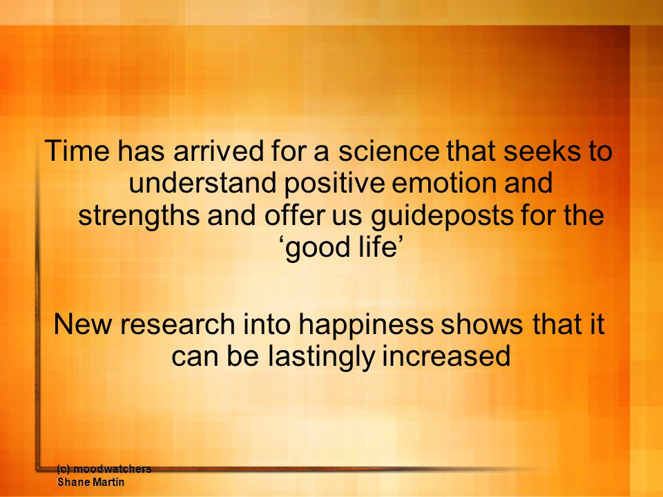 New research into happiness shows that it can be lastingly increased
