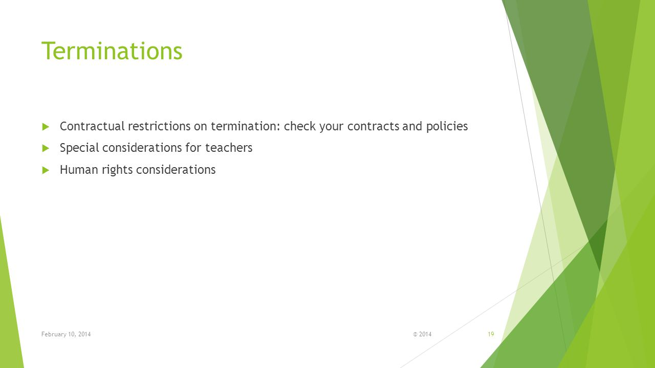 Terminations Contractual restrictions on termination: check your contracts and policies. Special considerations for teachers.