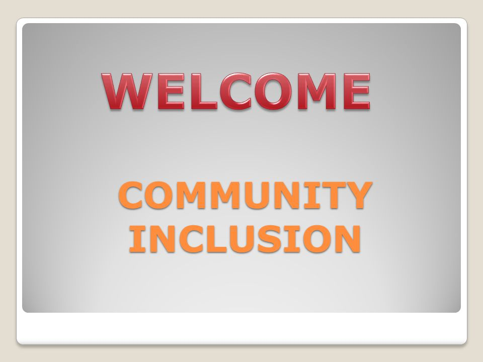 WELCOME COMMUNITY INCLUSION