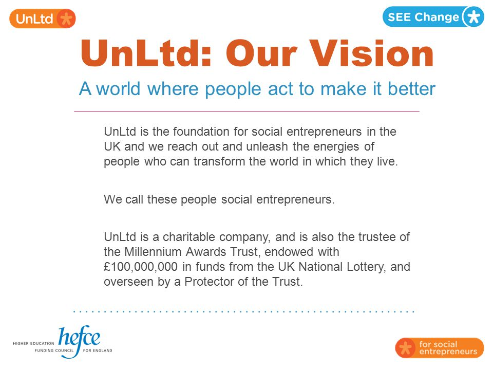 UnLtd: Our Vision A world where people act to make it better