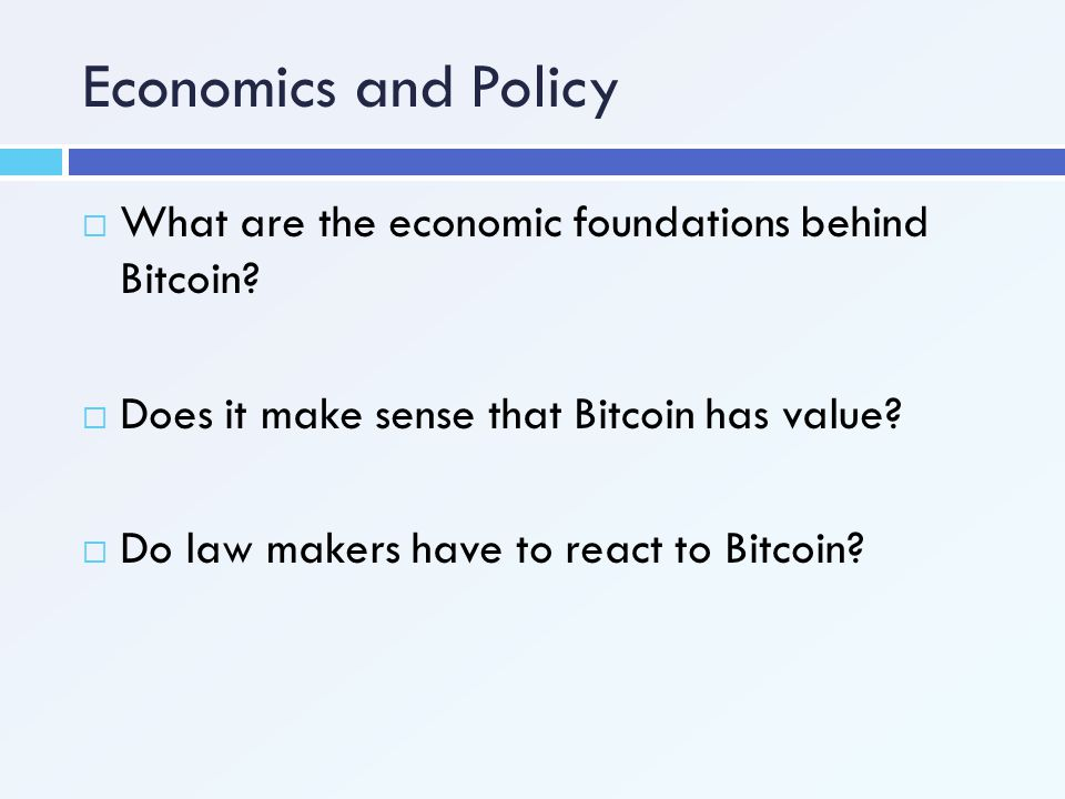 Economics and Policy What are the economic foundations behind Bitcoin