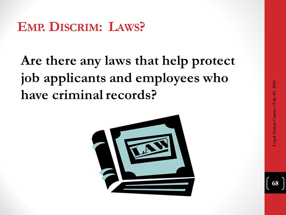Emp. Discrim: Laws Are there any laws that help protect job applicants and employees who have criminal records