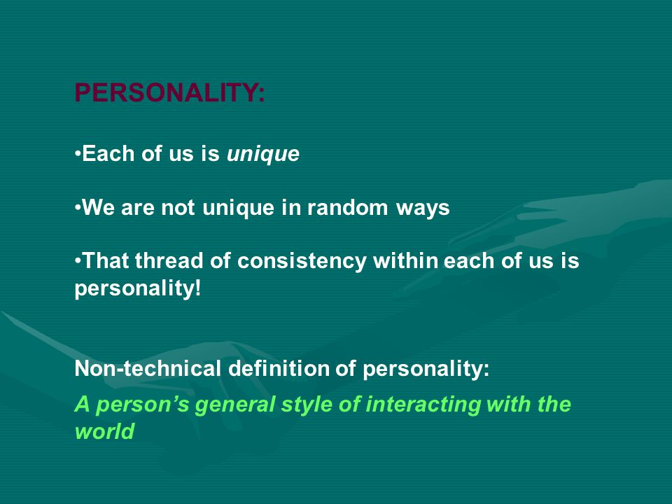 PERSONALITY: Each of us is unique We are not unique in random ways