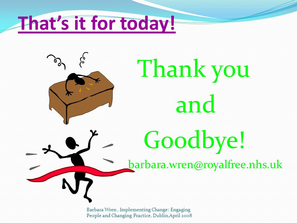 Thank you and Goodbye! That's it for today!
