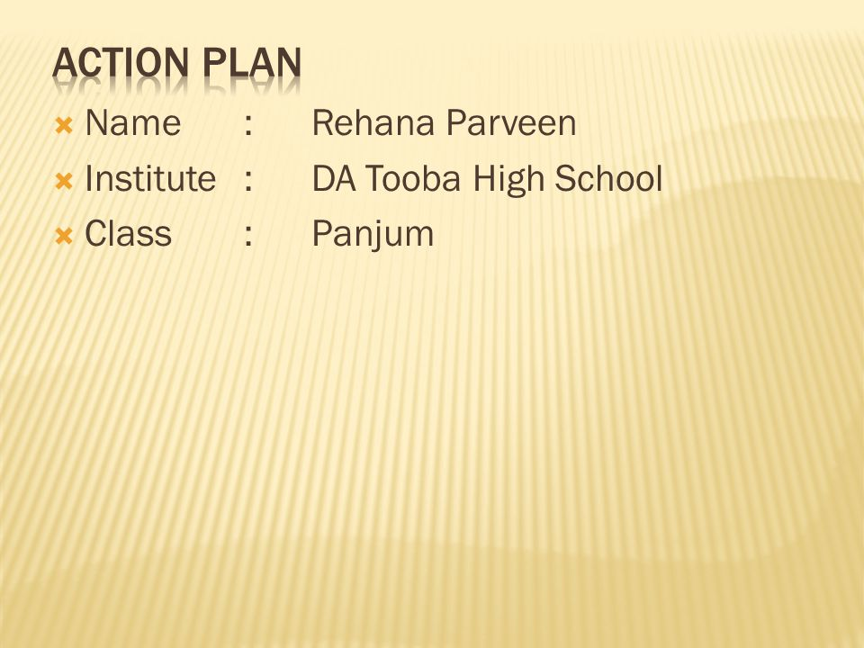 Action Plan Name : Rehana Parveen Institute : DA Tooba High School