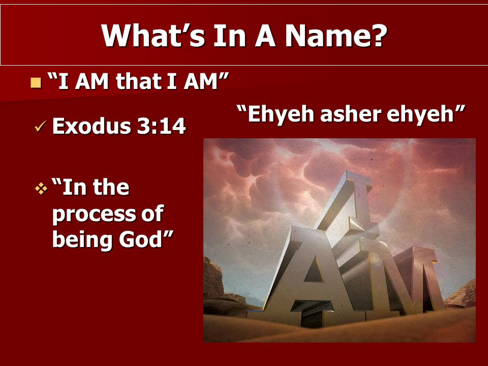 What's In A Name I AM that I AM Ehyeh asher ehyeh Exodus 3:14