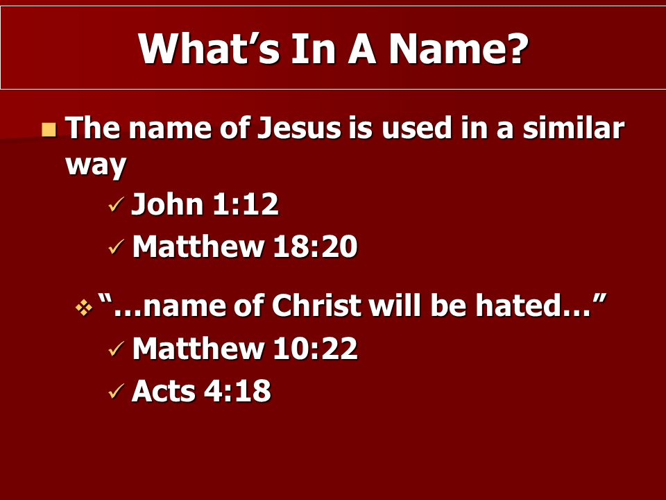 What's In A Name The name of Jesus is used in a similar way John 1:12