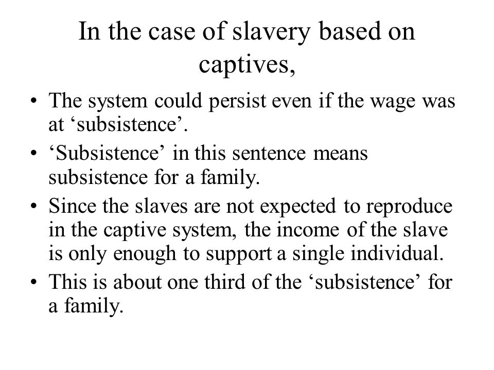 In the case of slavery based on captives,