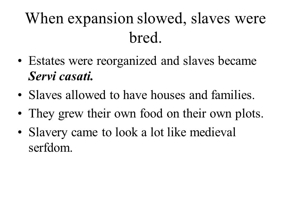 When expansion slowed, slaves were bred.