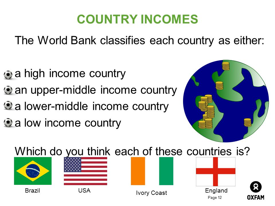 COUNTRY INCOMES The World Bank classifies each country as either: