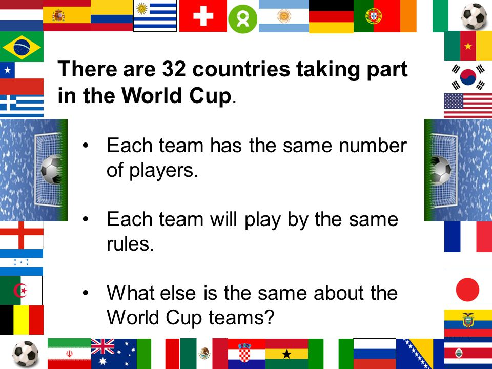 There are 32 countries taking part in the World Cup.