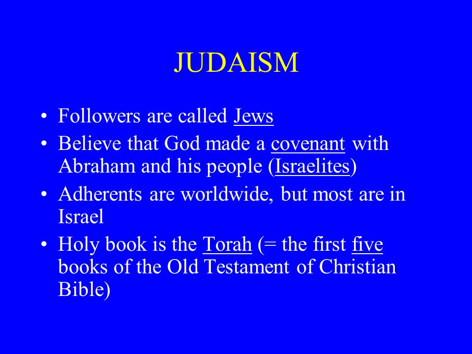JUDAISM Followers are called Jews