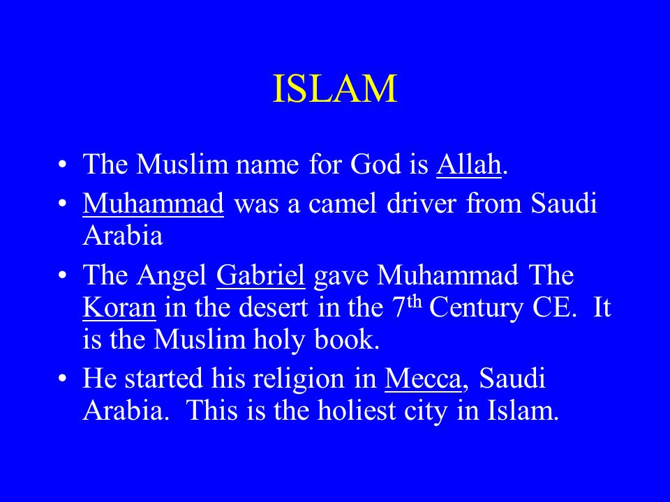 ISLAM The Muslim name for God is Allah.