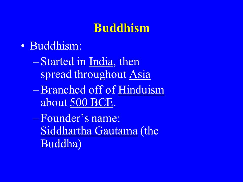 Buddhism Buddhism: Started in India, then spread throughout Asia