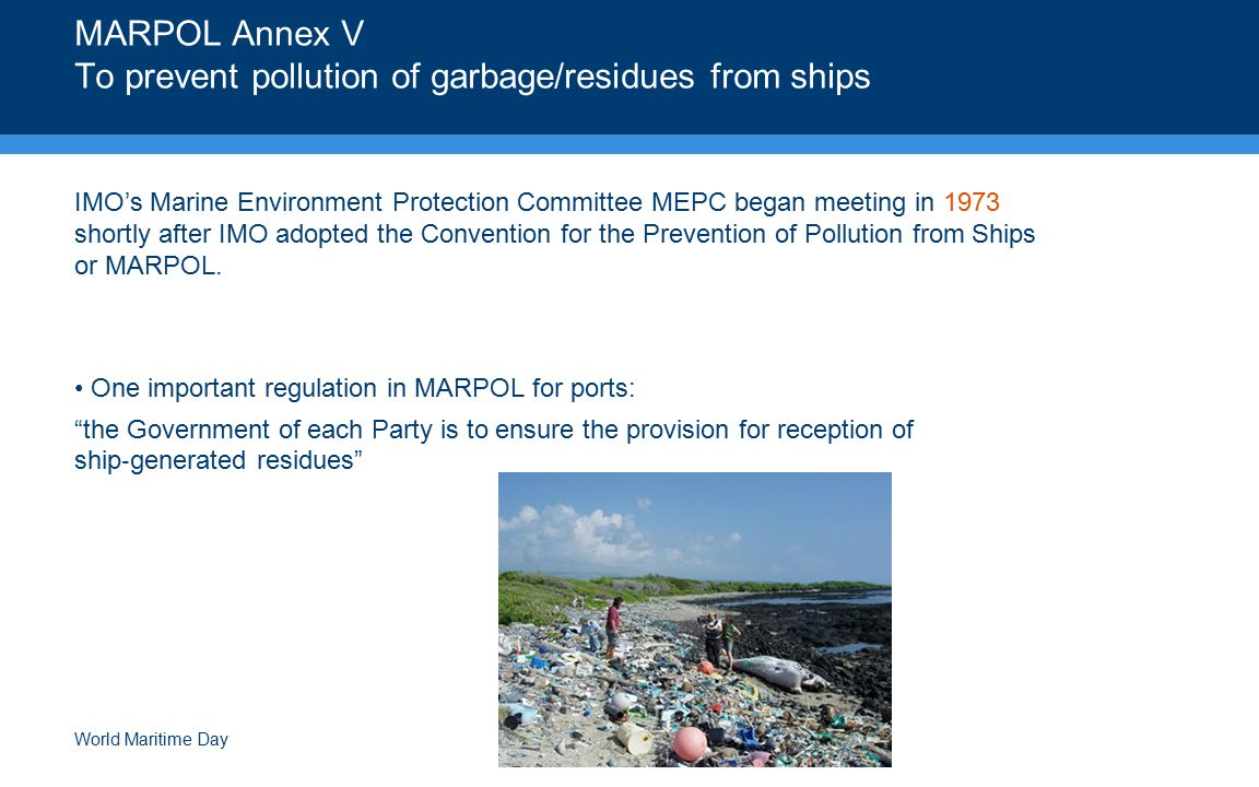 MARPOL Annex V To prevent pollution of garbage/residues from ships