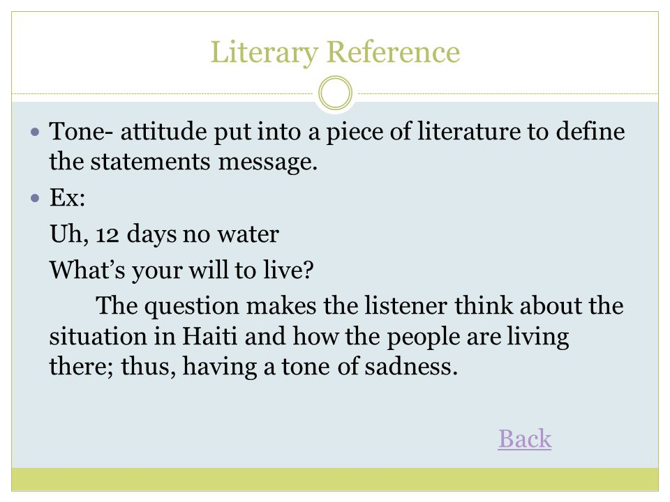Literary Reference Tone- attitude put into a piece of literature to define the statements message. Ex: