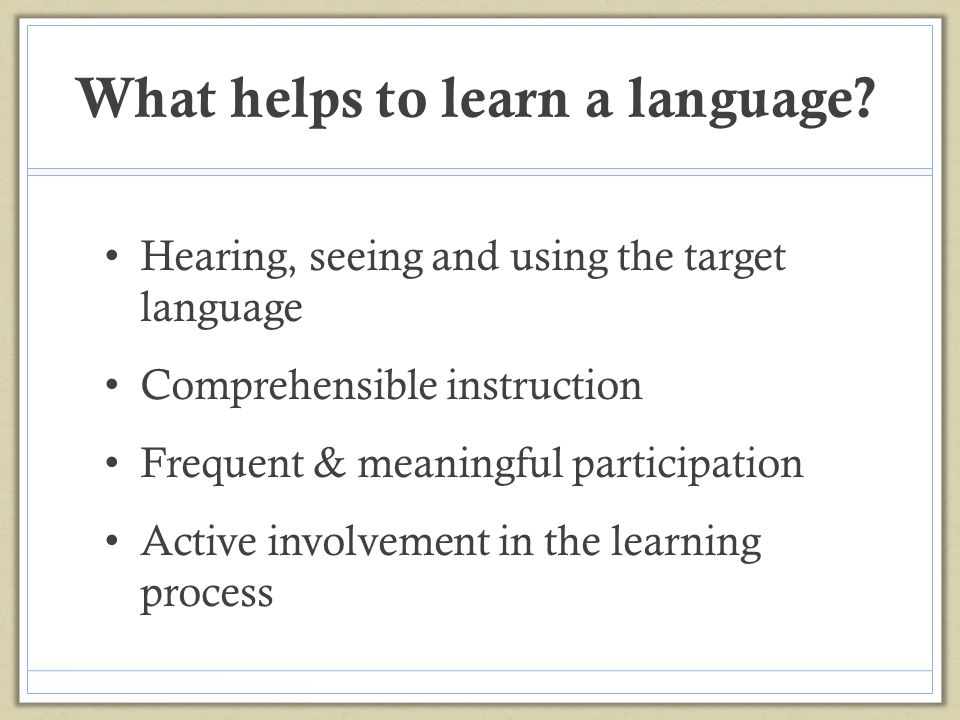 What helps to learn a language