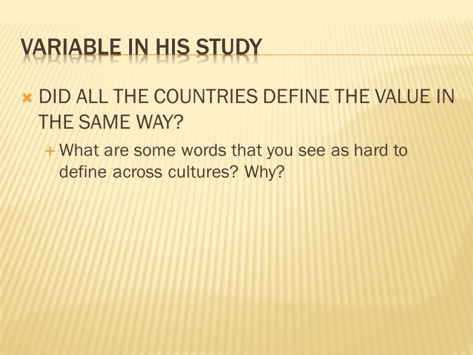 VARIABLE IN HIS STUDY DID ALL THE COUNTRIES DEFINE THE VALUE IN THE SAME WAY
