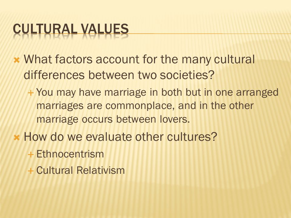 CULTURAL VALUES What factors account for the many cultural differences between two societies