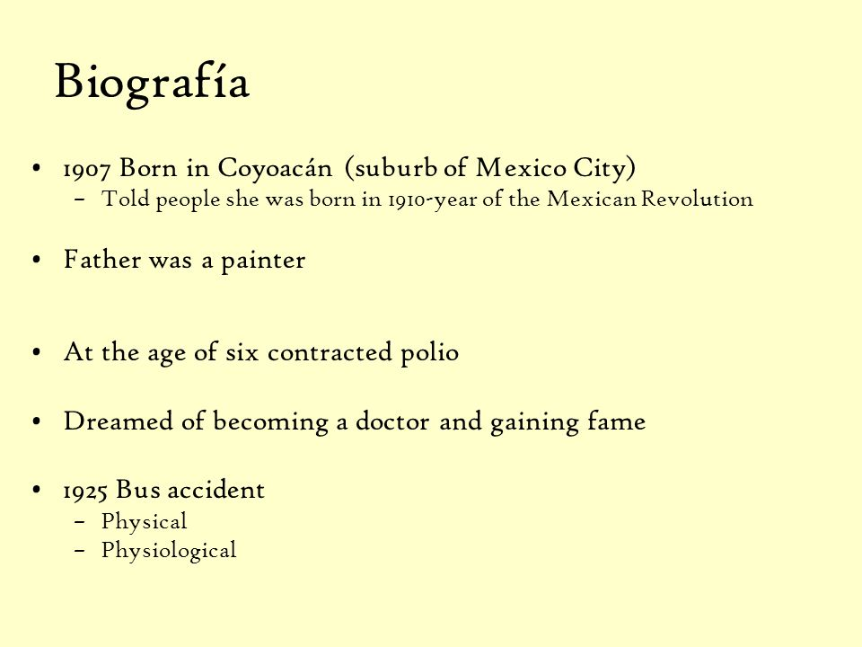 Biografía 1907 Born in Coyoacán (suburb of Mexico City)
